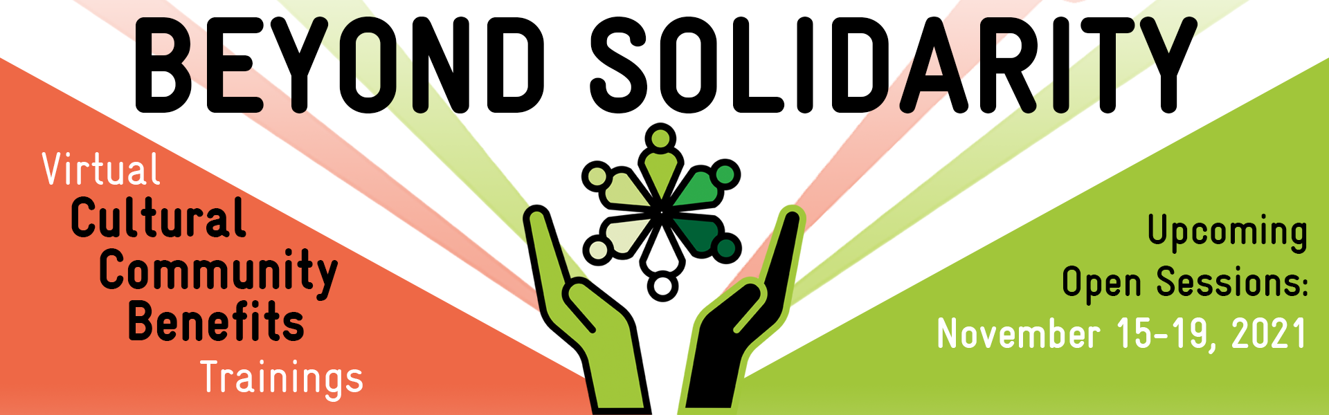 """An orange and green graphic banner with graphic hands at the center cupping a wheel of green gradient bodies reads """"Beyond Solidarity: Cultural Community Benefits Trainings. Upcoming Open Session November 15-19"""""""